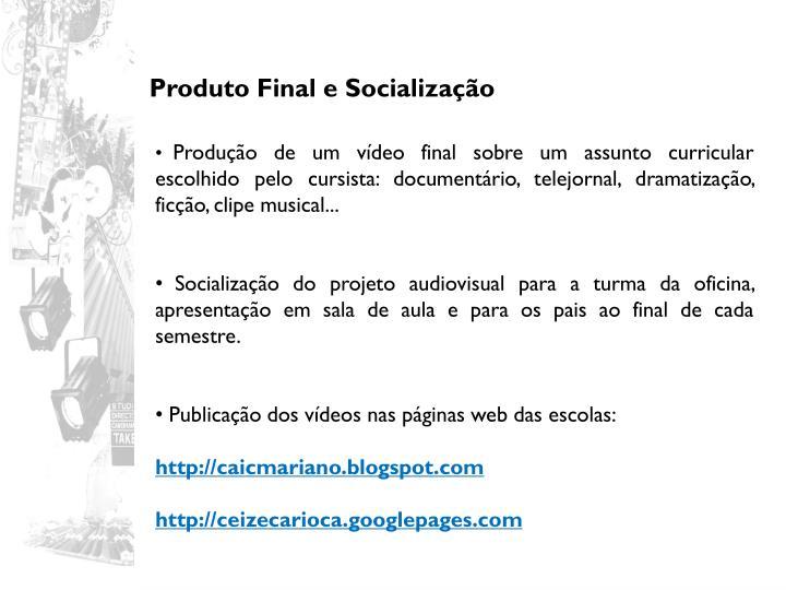 Produto Final e Socialização