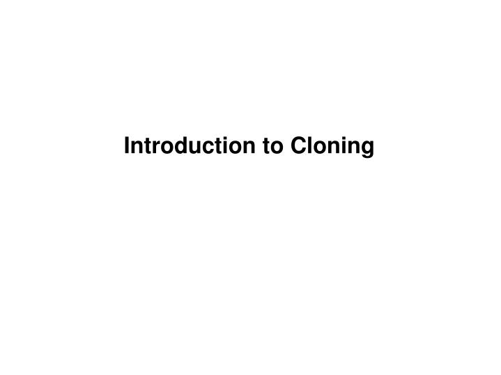 Introduction to Cloning