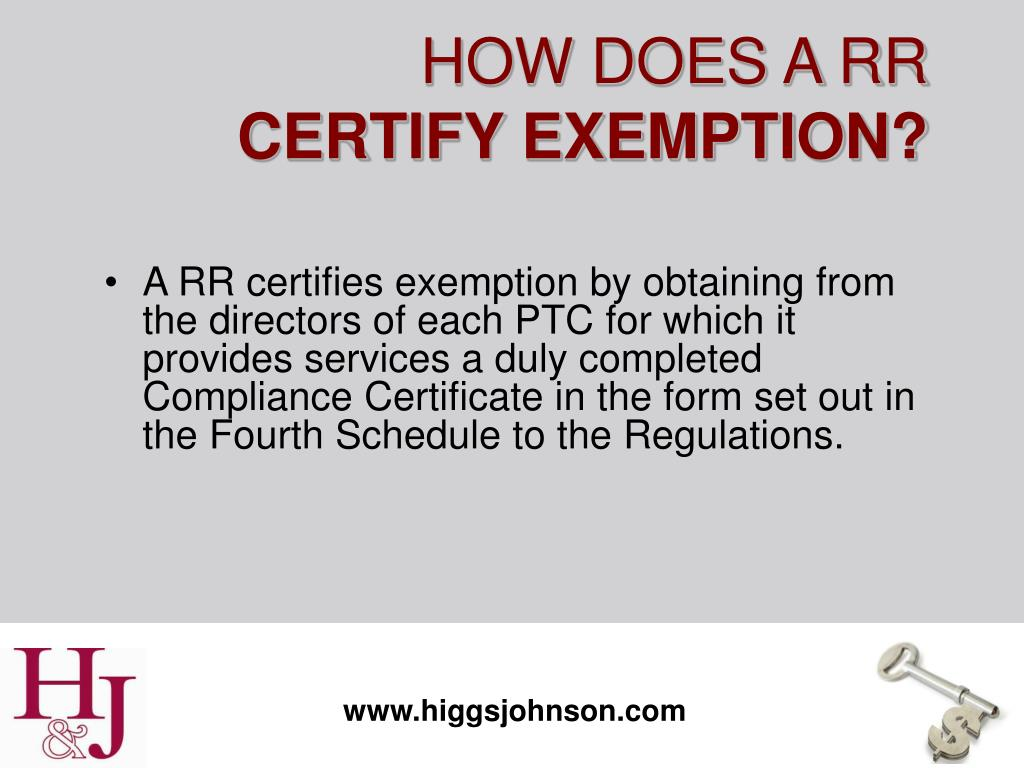 A RR certifies exemption by obtaining from the directors of each PTC for which it provides services a duly completed Compliance Certificate in the form set out in the Fourth Schedule to the Regulations.