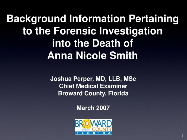 Background information pertaining to the forensic investigation into the death of anna nicole smith