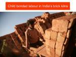child bonded labour in india s brick kilns