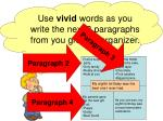 use vivid words as you write the next 3 paragraphs from you graphic organizer