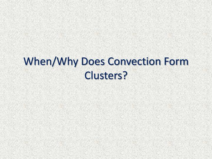 When/Why Does Convection Form Clusters?