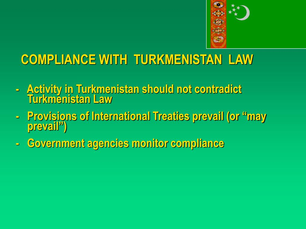 COMPLIANCE WITH  TURKMENISTAN  LAW