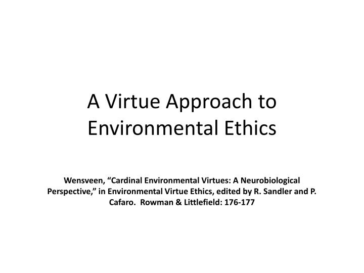 A Virtue Approach to Environmental Ethics