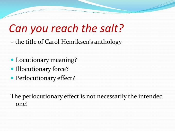 Can you reach the salt?
