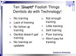 ten stupid foolish things dentists do with technology