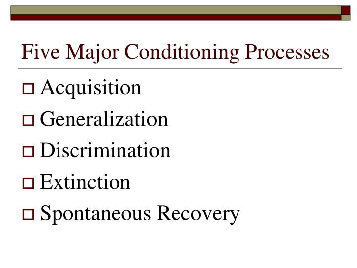 Five Major Conditioning Processes
