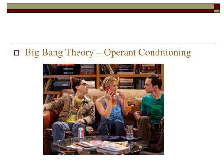 Big Bang Theory – Operant Conditioning