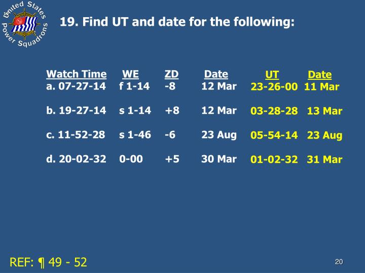 19. Find UT and date for the following: