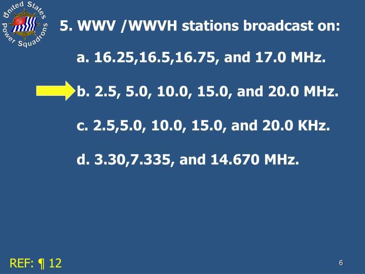 5. WWV /WWVH stations broadcast on: