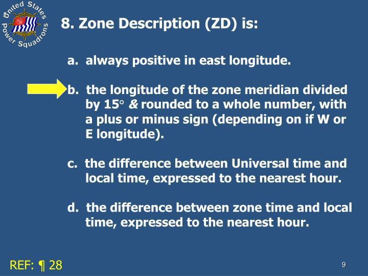 8. Zone Description (ZD) is: