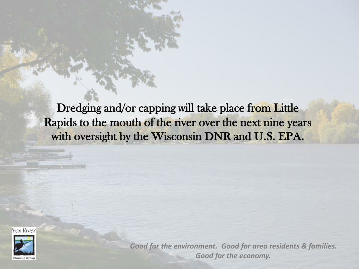 Dredging and/or capping will take place from Little Rapids to the mouth of the river over the next n...
