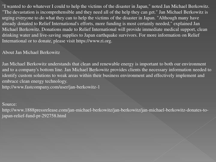 """""""I wanted to do whatever I could to help the victims of the disaster in Japan,"""" noted Jan Michael Be..."""