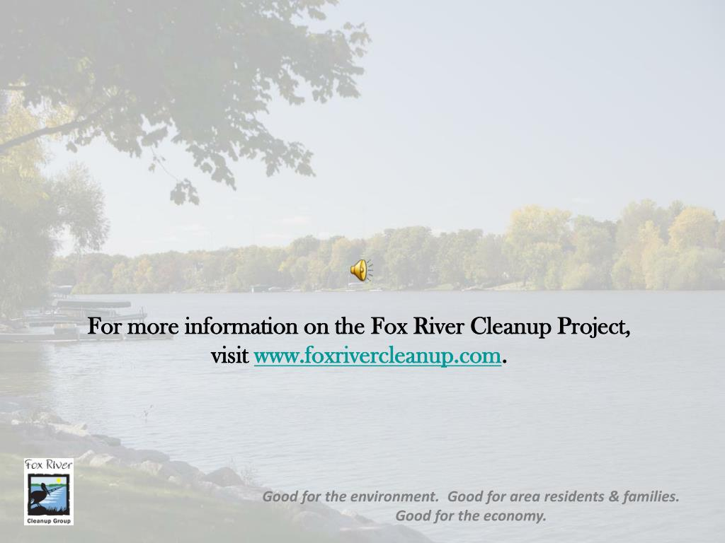 For more information on the Fox River Cleanup Project,             visit