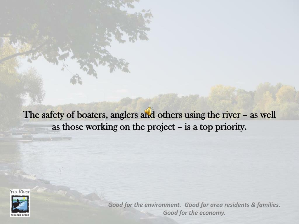 The safety of boaters, anglers and others using the river – as well as those working on the project – is a top priority.