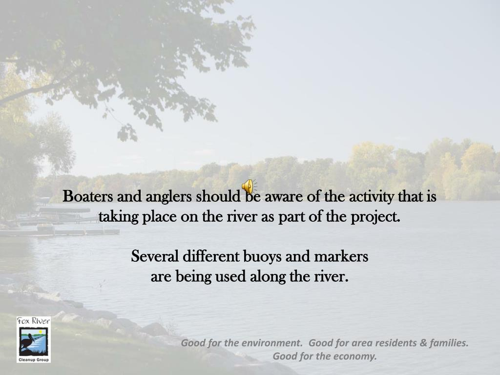 Boaters and anglers should be aware of the activity that is       taking place on the river as part of the project.