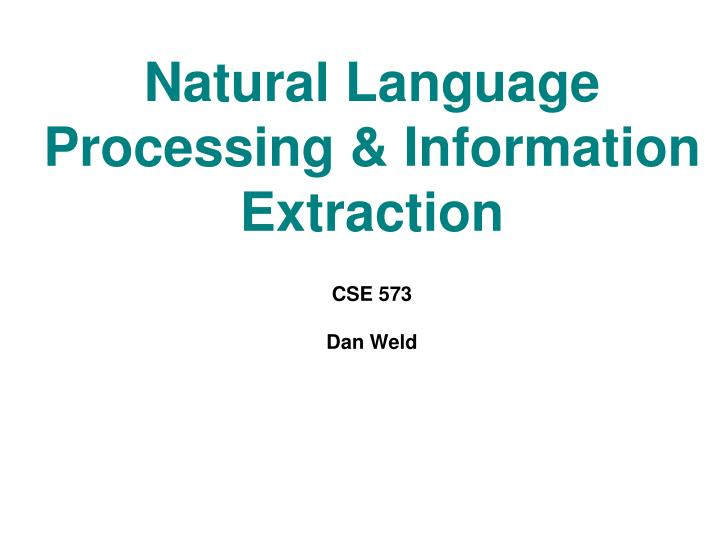 natural language processing information extraction cse 573 dan weld n.