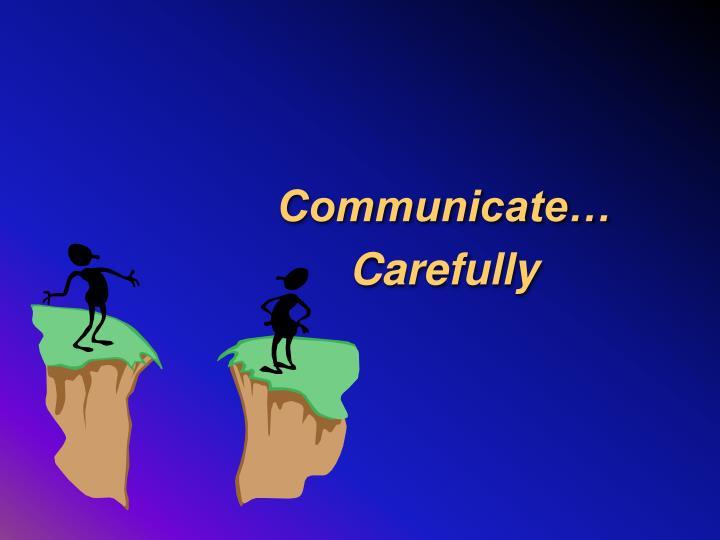 Communicate…