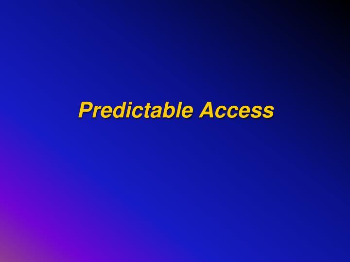 Predictable Access