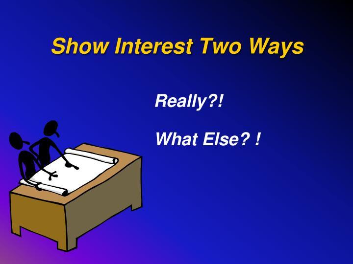 Show Interest Two Ways