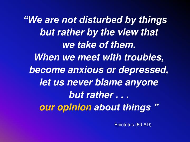 """""""We are not disturbed by things"""