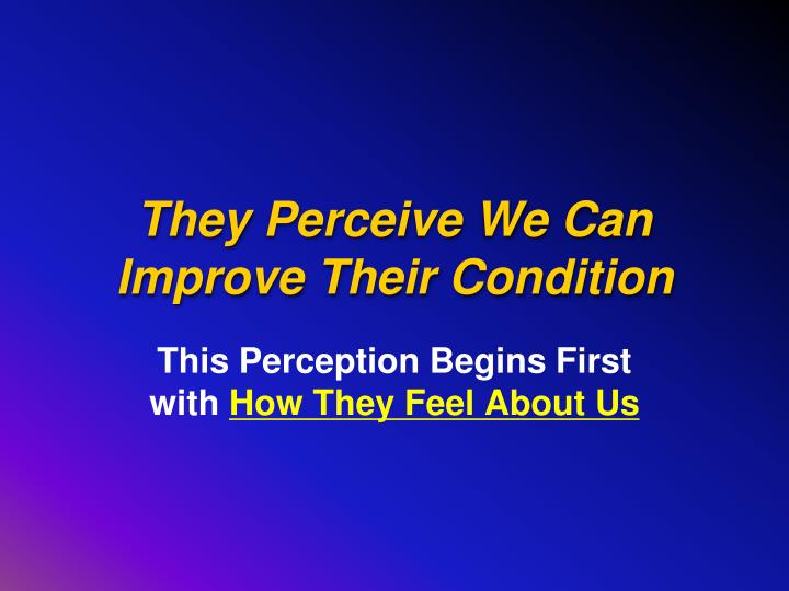 They Perceive We Can Improve Their Condition