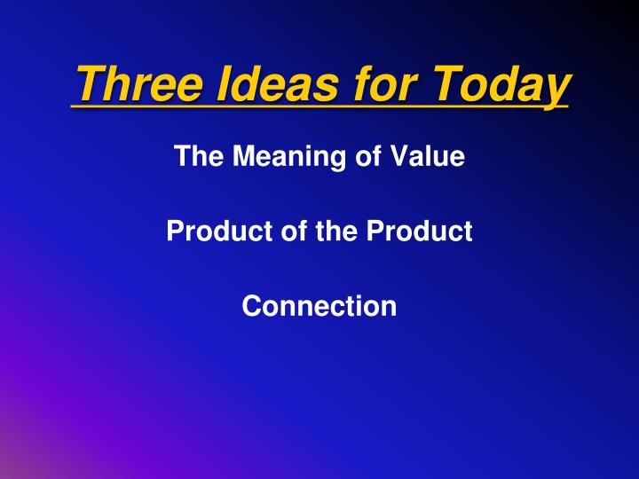 Three Ideas for Today