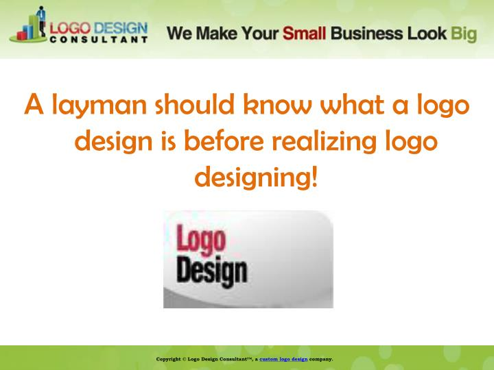 A layman should know what a logo design is before realizing logo designing!