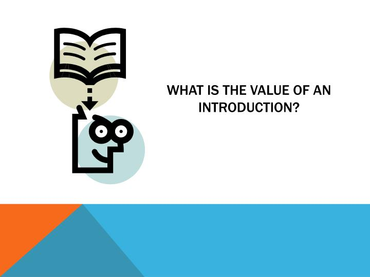 What is the value of an introduction?