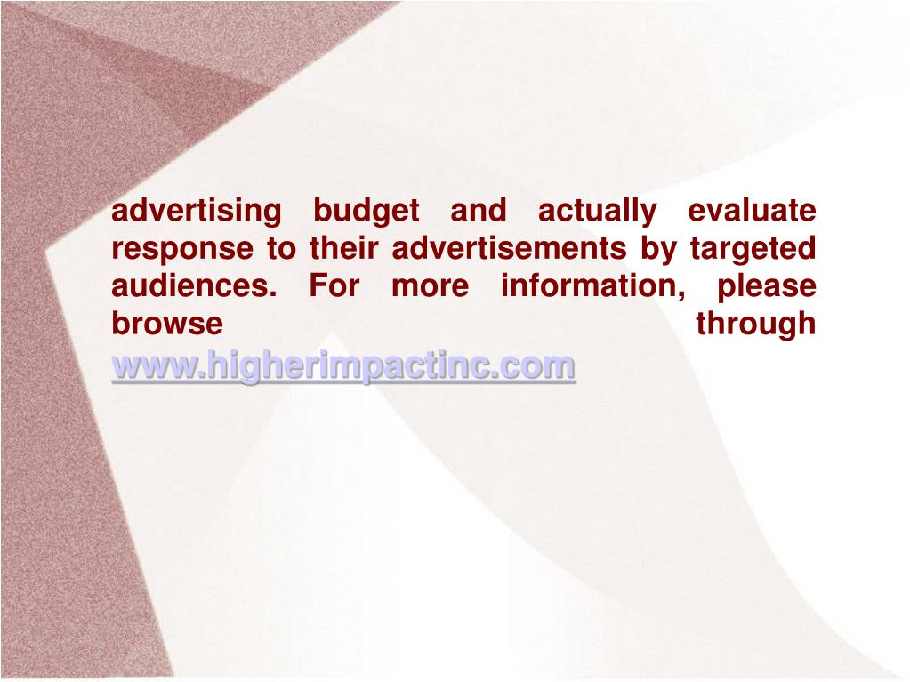 advertising budget and actually evaluate response to their advertisements by targeted audiences. For more information, please browse through