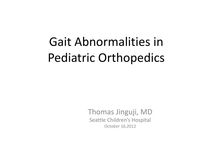 PPT - Gait Abnormalities in Pediatric Orthopedics PowerPoint