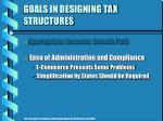 goals in designing tax structures21