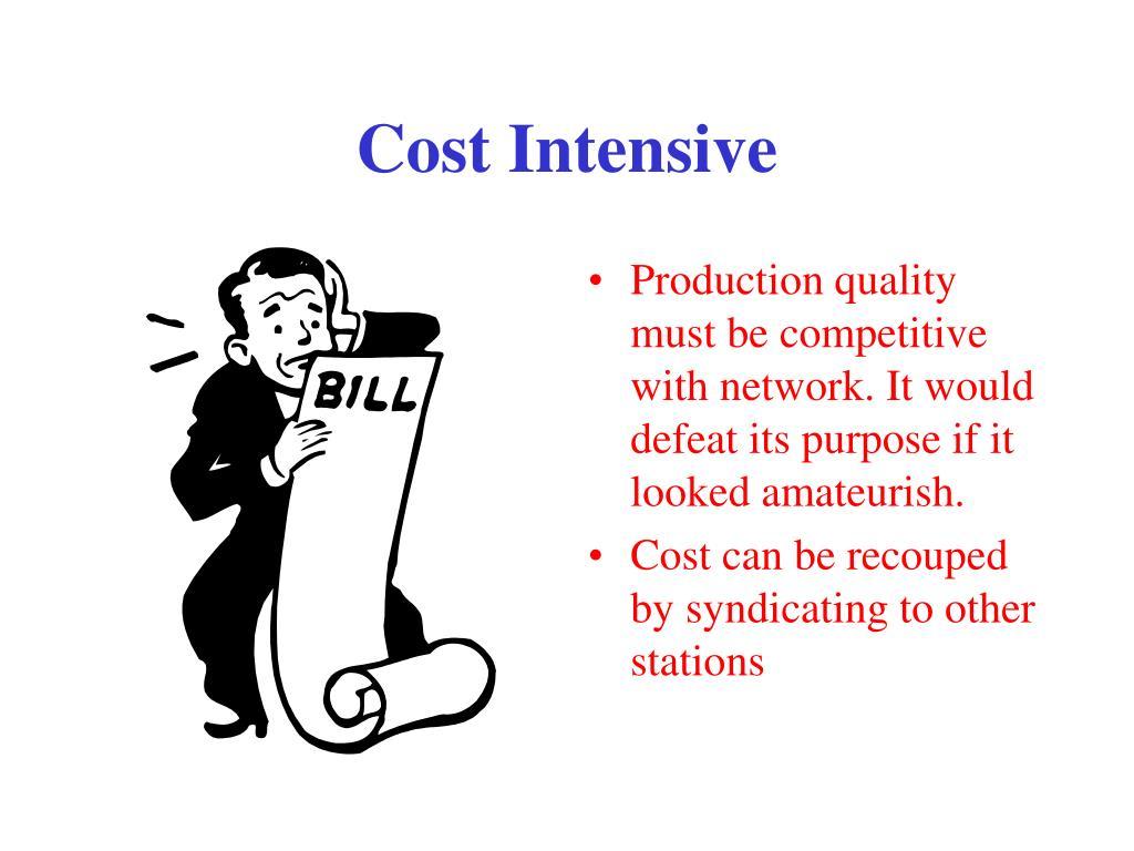 Cost Intensive