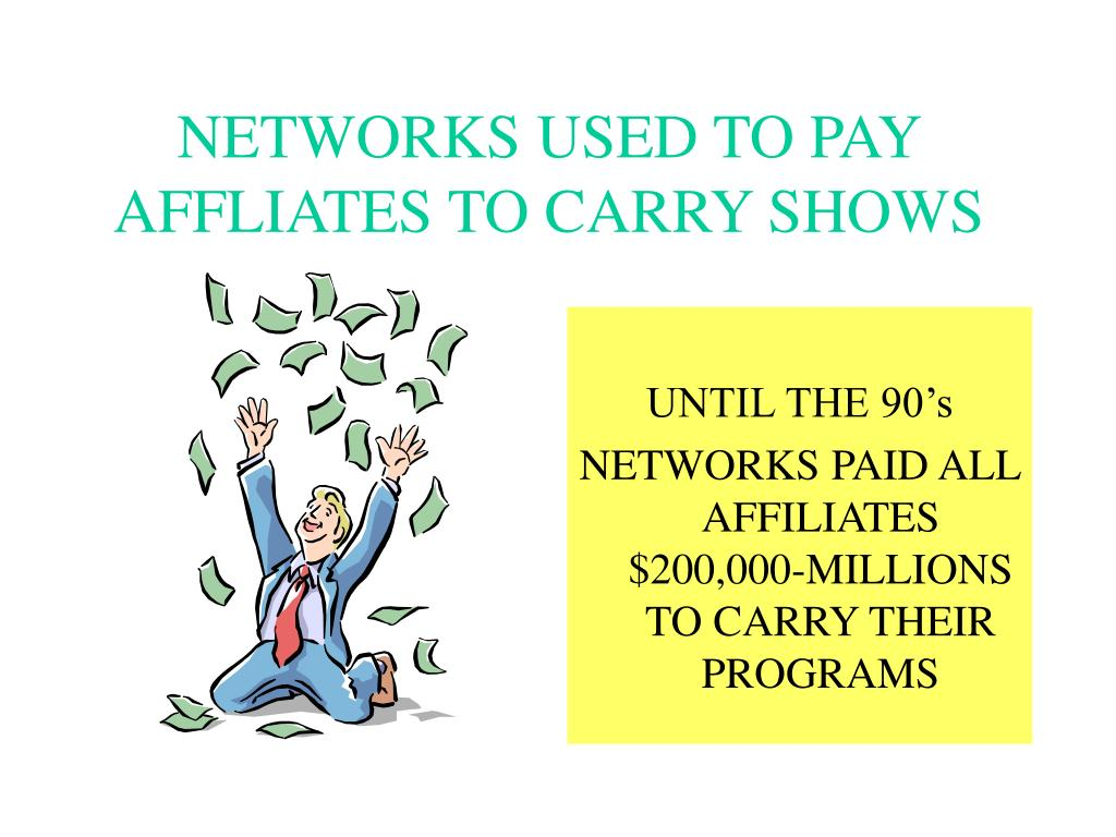 NETWORKS USED TO PAY  AFFLIATES TO CARRY SHOWS