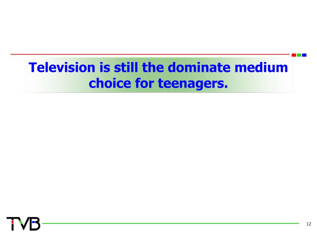 Television is still the dominate medium choice for teenagers.