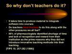 so why don t teachers do it