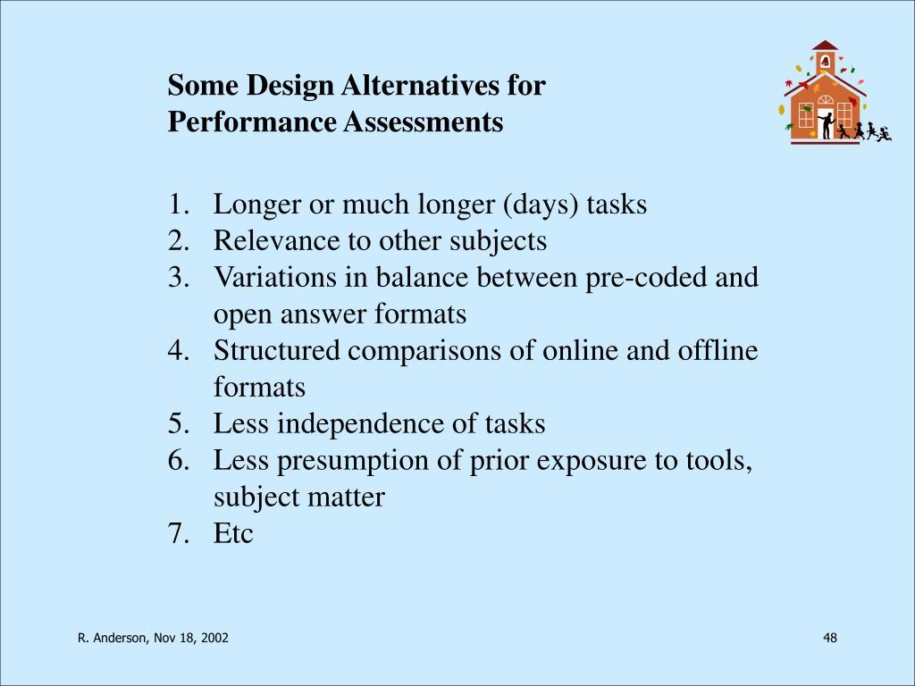 Some Design Alternatives for