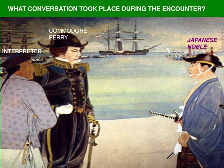 WHAT CONVERSATION TOOK PLACE DURING THE ENCOUNTER?
