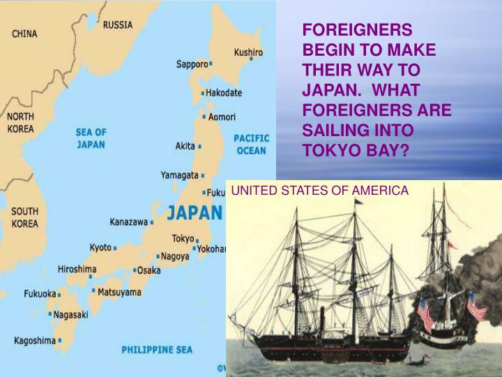 FOREIGNERS BEGIN TO MAKE THEIR WAY TO JAPAN.  WHAT FOREIGNERS ARE SAILING INTO TOKYO BAY?