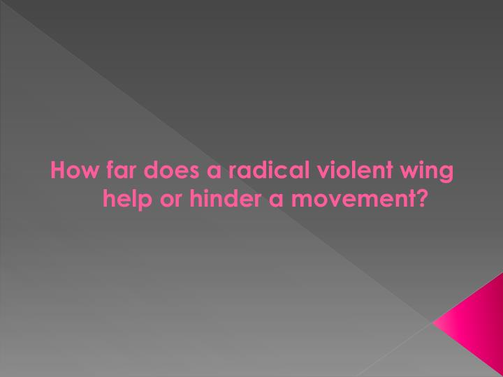 How far does a radical violent wing help or hinder a movement