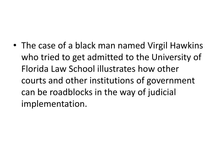 The case of a black man named Virgil Hawkins who tried to get admitted to the