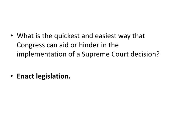 What is the quickest and easiest way that Congress can aid or hinder in