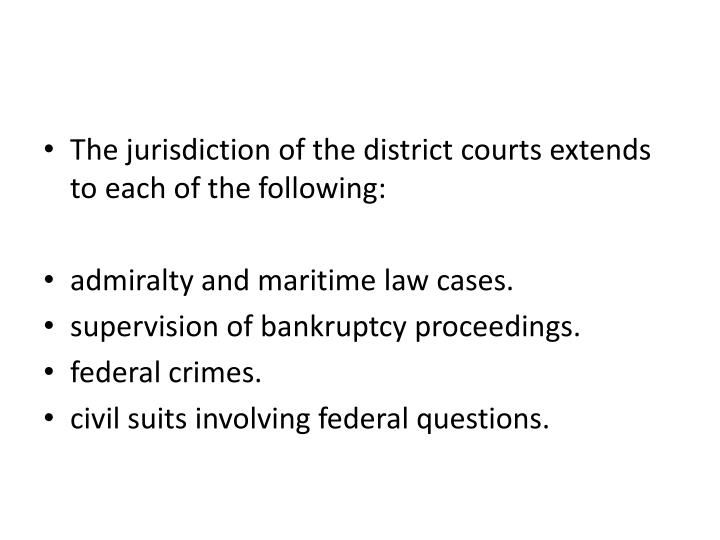 The jurisdiction of the district courts extends to each of the