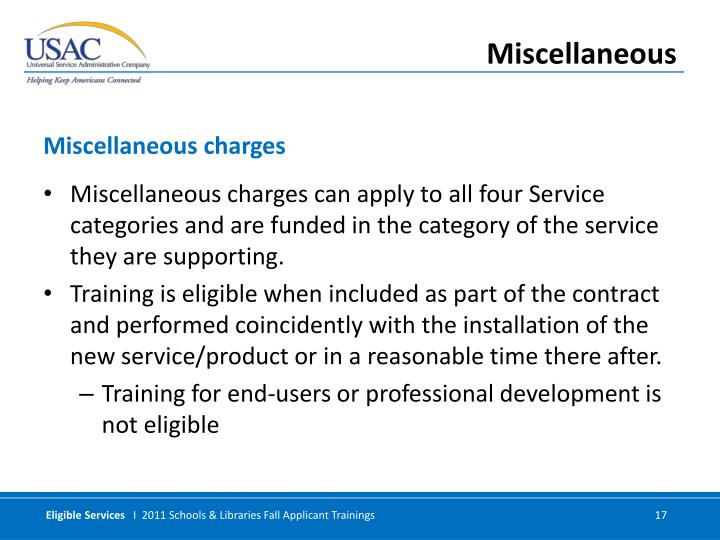 Miscellaneous charges can apply to all four Service categories and are funded in the category of the service they are supporting.
