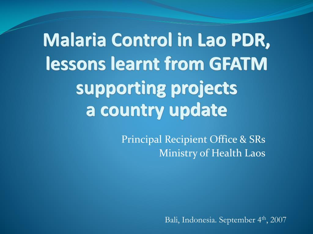 malaria control in lao pdr lessons learnt from gfatm supporting projects a country update l.