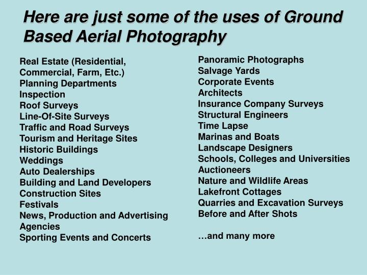 Here are just some of the uses of Ground Based Aerial Photography