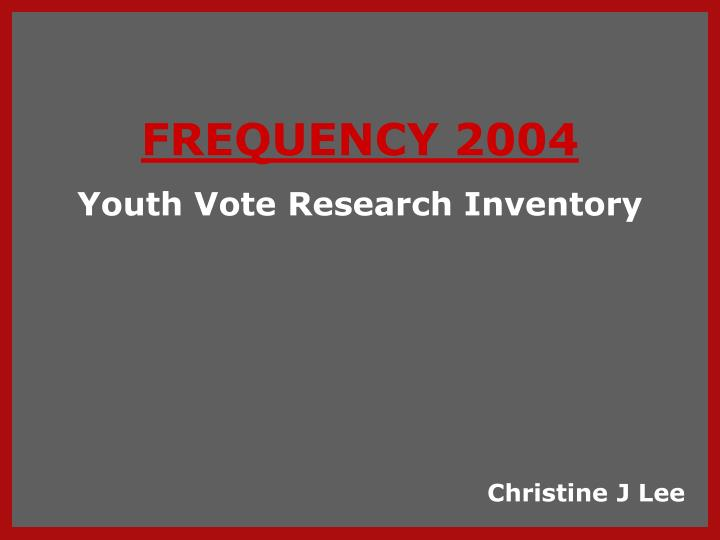 FREQUENCY 2004
