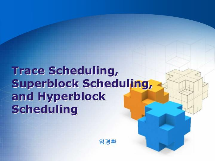 trace scheduling superblock scheduling and hyperblock scheduling n.