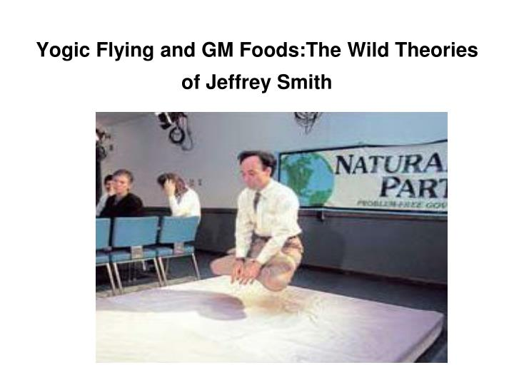 Yogic Flying and GM Foods:The Wild Theories of Jeffrey Smith